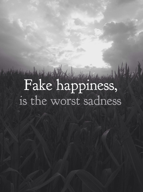 Fake Happiness Is The Worst Sadness Fake Happiness My Life Quotes True Quotes