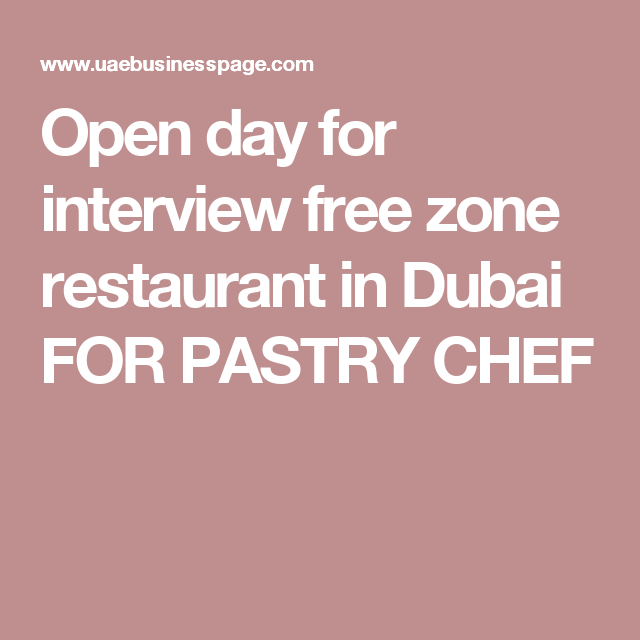 Open Day For Interview Free Zone Restaurant In Dubai For Pastry Chef Pastry Chef Jobs Chef Jobs Chef