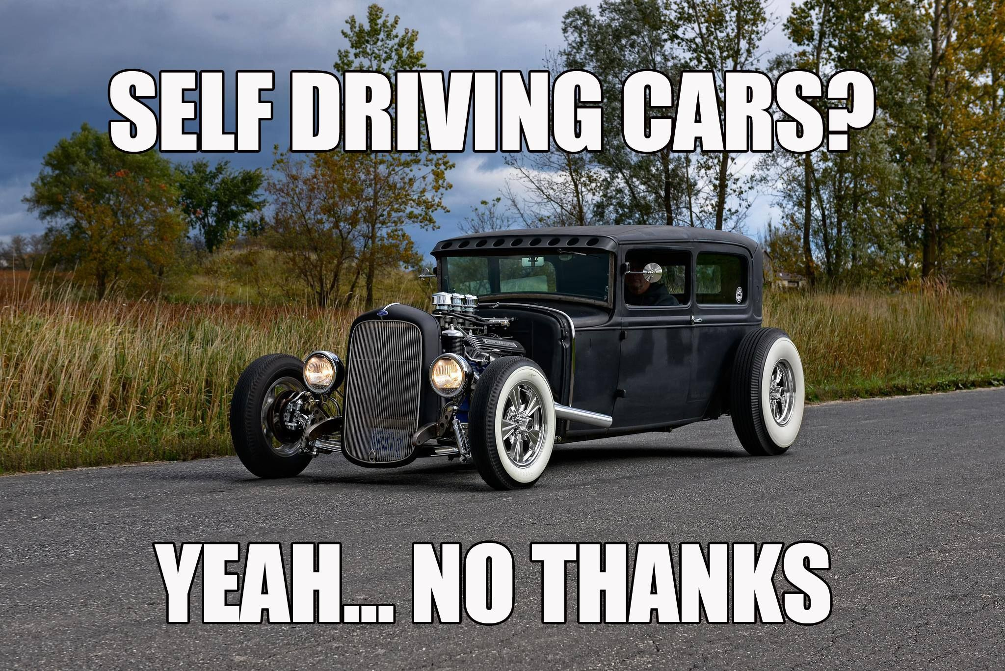 Self driving cars? Yeah.... no thanks. gearhead meme | Main theme ...