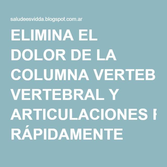ELIMINA EL DOLOR DE LA COLUMNA VERTEBRAL Y ARTICULACIONES RÁPIDAMENTE