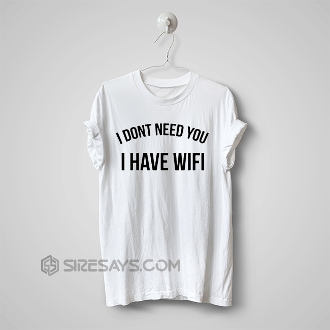 Like and Share if you want this I have wifi T Shirt, Make Your Own ...