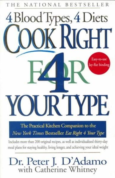 Cook Right 4 Your Type: The Practical Kitchen Companion to Eat Right 4 Your Type, Including More Than 200 Origina...