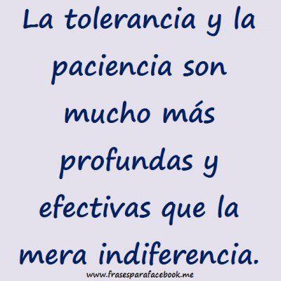 la tolerancia y la paciencia. 30692b1b43d0728b619442bffb3d8d0e