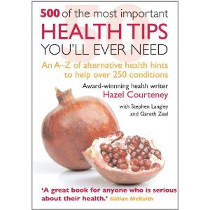 500 of the Most Important Health Tips You'll Ever Need - Hazel Courtney, Courteney Hazel, Karen Vieira