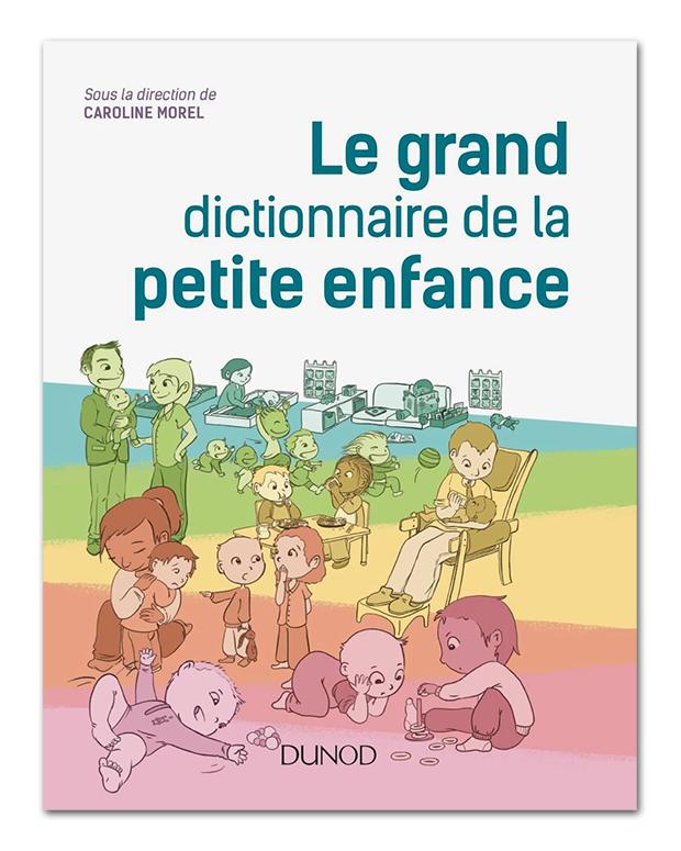 Le Grand Dictionnaire De La Petite Enfance Dunod Editions Caroline Morel Education Consciente Education Con Petite Enfance Enfance Developpement Enfant