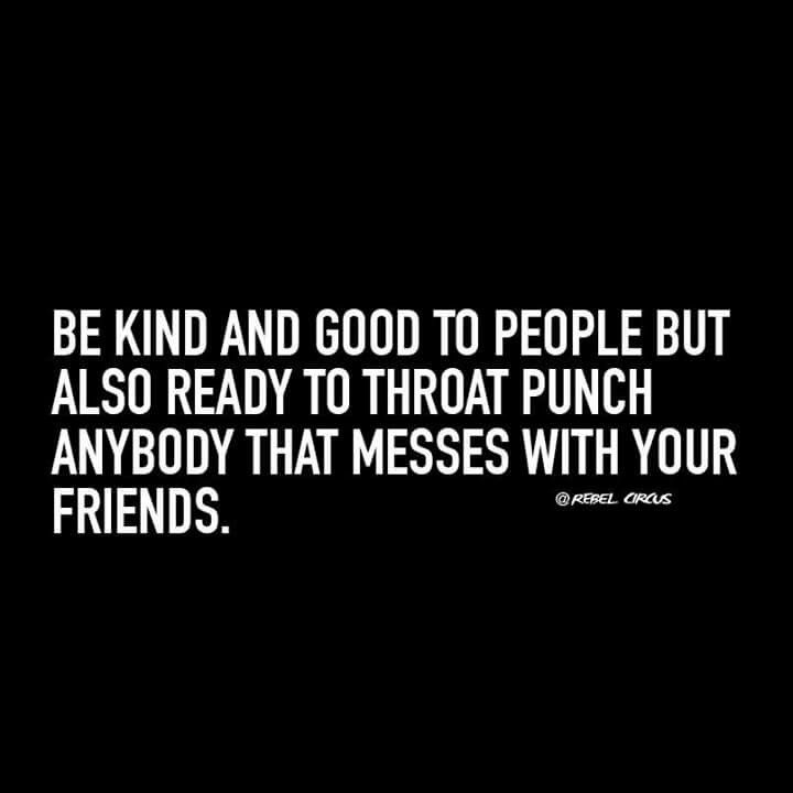 Dont Mess With My Friends Friendship Quotes Friendship Quotes