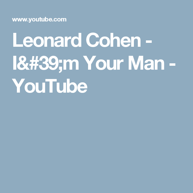Leonard Cohen I 39 M Your Man Youtube Leonard Cohen Your Man Man