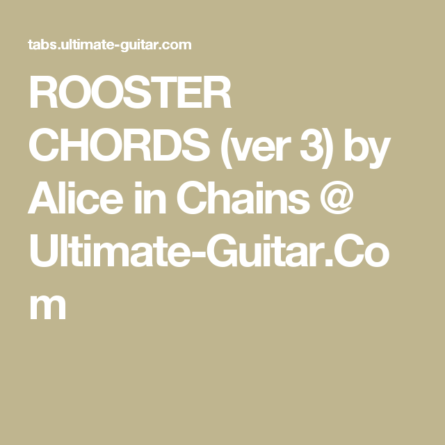 Rooster Chords Ver 3 By Alice In Chains Ultimate Guitar