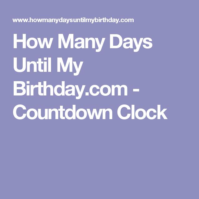 How Many Days Until My Birthday Com Countdown Clock Its My Birthday When Is My Birthday Day