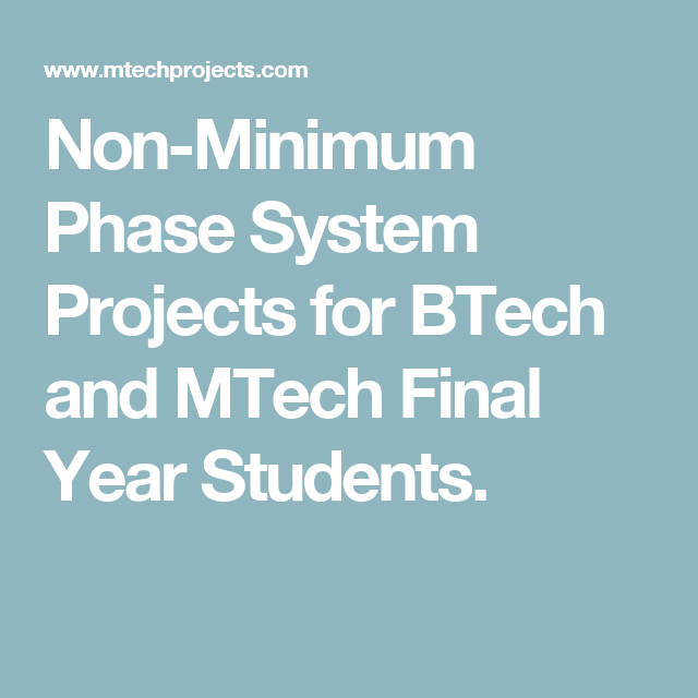 Non-Minimum Phase System Projects for BTech and MTech Final Year Students.