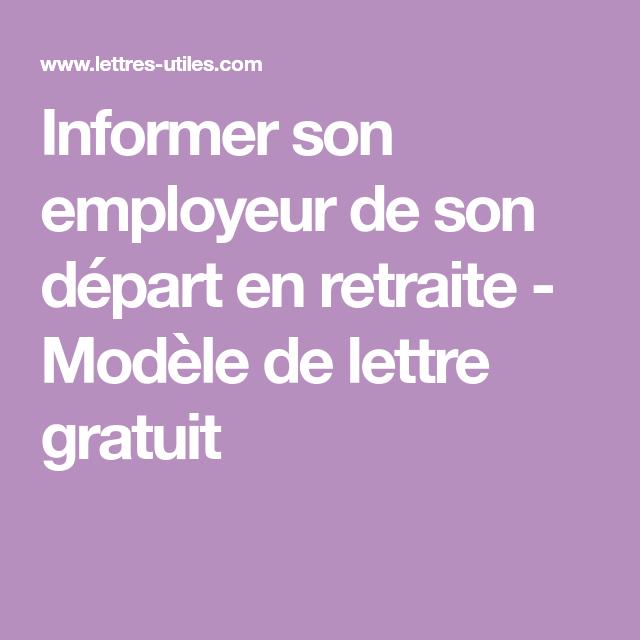Informer Son Employeur De Son Depart En Retraite Modele De Lettre Gratuit Depart Retraite Modeles De Lettres Lettre Depart Retraite