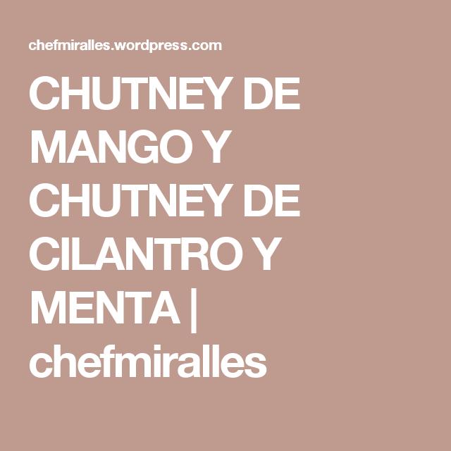 CHUTNEY DE MANGO Y CHUTNEY DE CILANTRO Y MENTA | chefmiralles