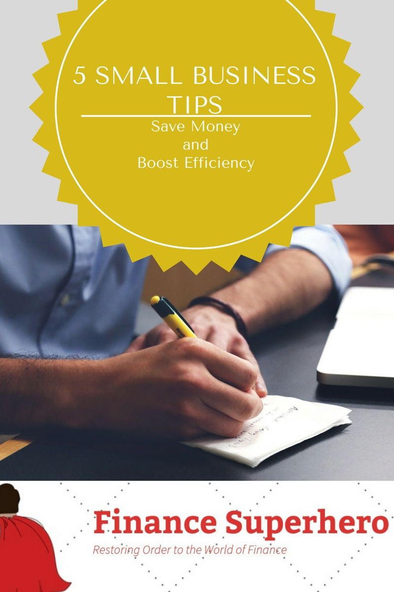 5 Small Business Tips Save Money And Boost Efficiency Finance Superhero Small Business Tips Writing Power Business Tips