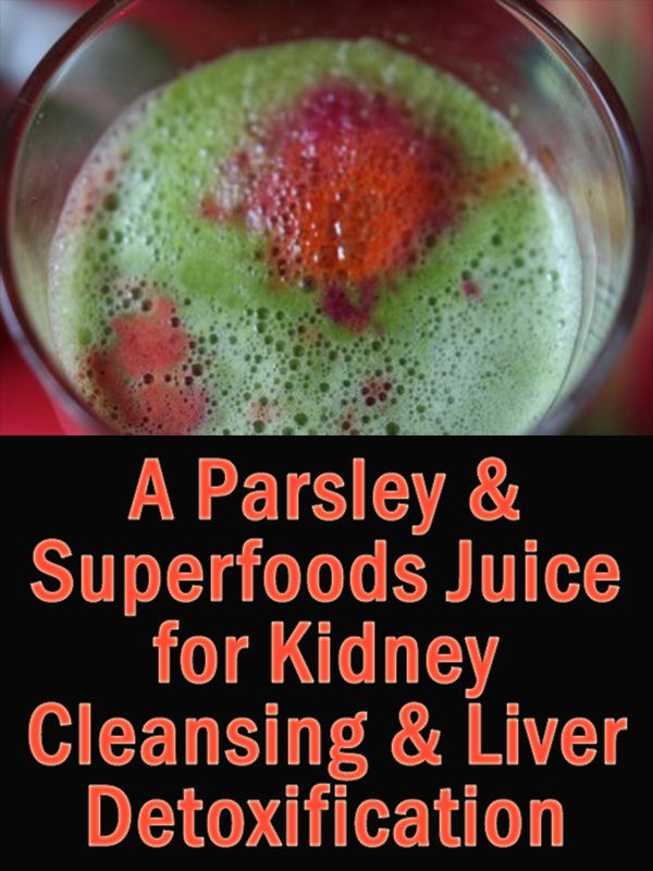 How To Use Parsley Juice For Liver Detoxification Amp Kidney