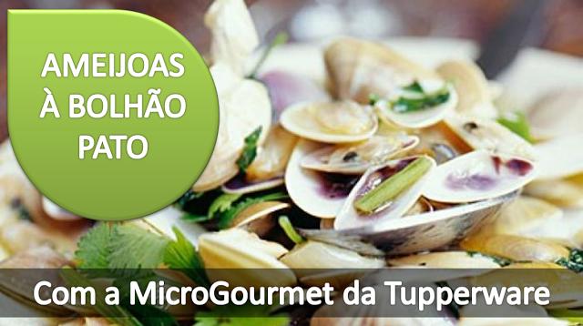 Tupperware em Promoção: AMEIJOAS À BOLHÃO PATO NO MICROONDAS [RECEITAS]
