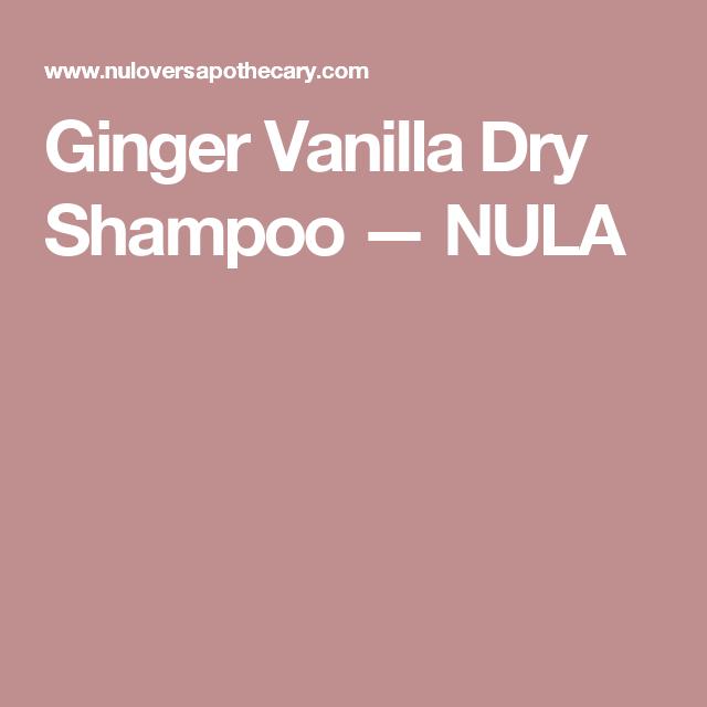 Ginger Vanilla Dry Shampoo — NULA