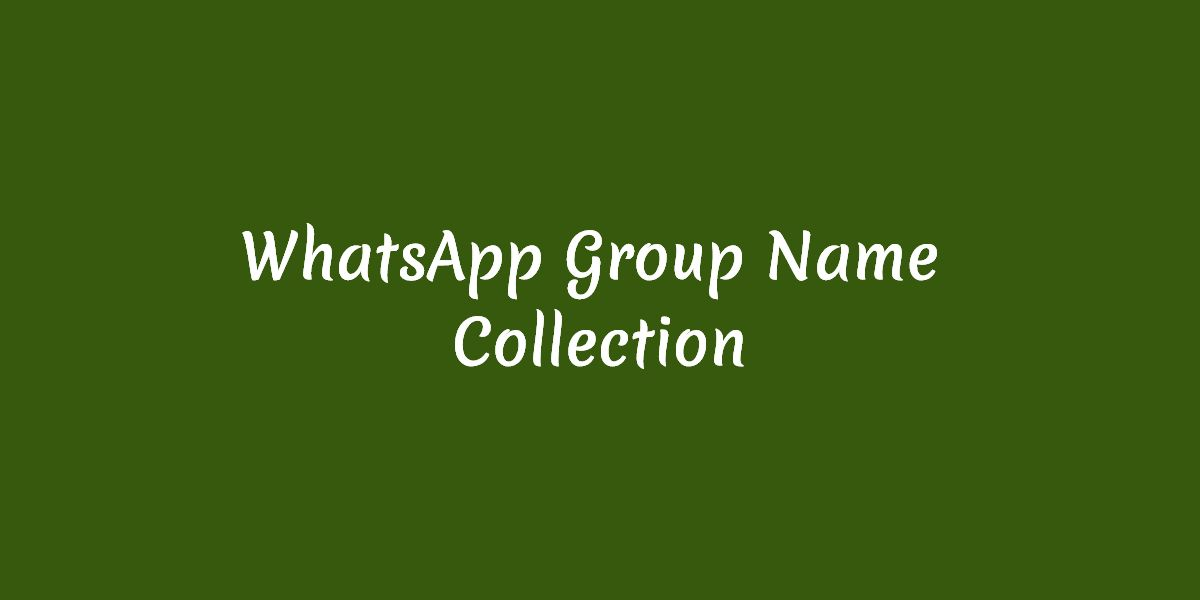 Best Whatsapp Group Names For Family, Friends, Lovers (New