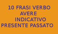 10 FRASI SEMPLICI DA COPIARE CON L'INDICATIVO PRESENTE E PASSATO PROSSIMO DEL VERBO AVERE