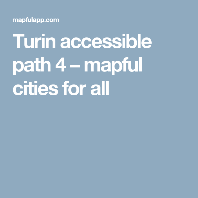 Turin accessible path 4 –               mapful cities for all