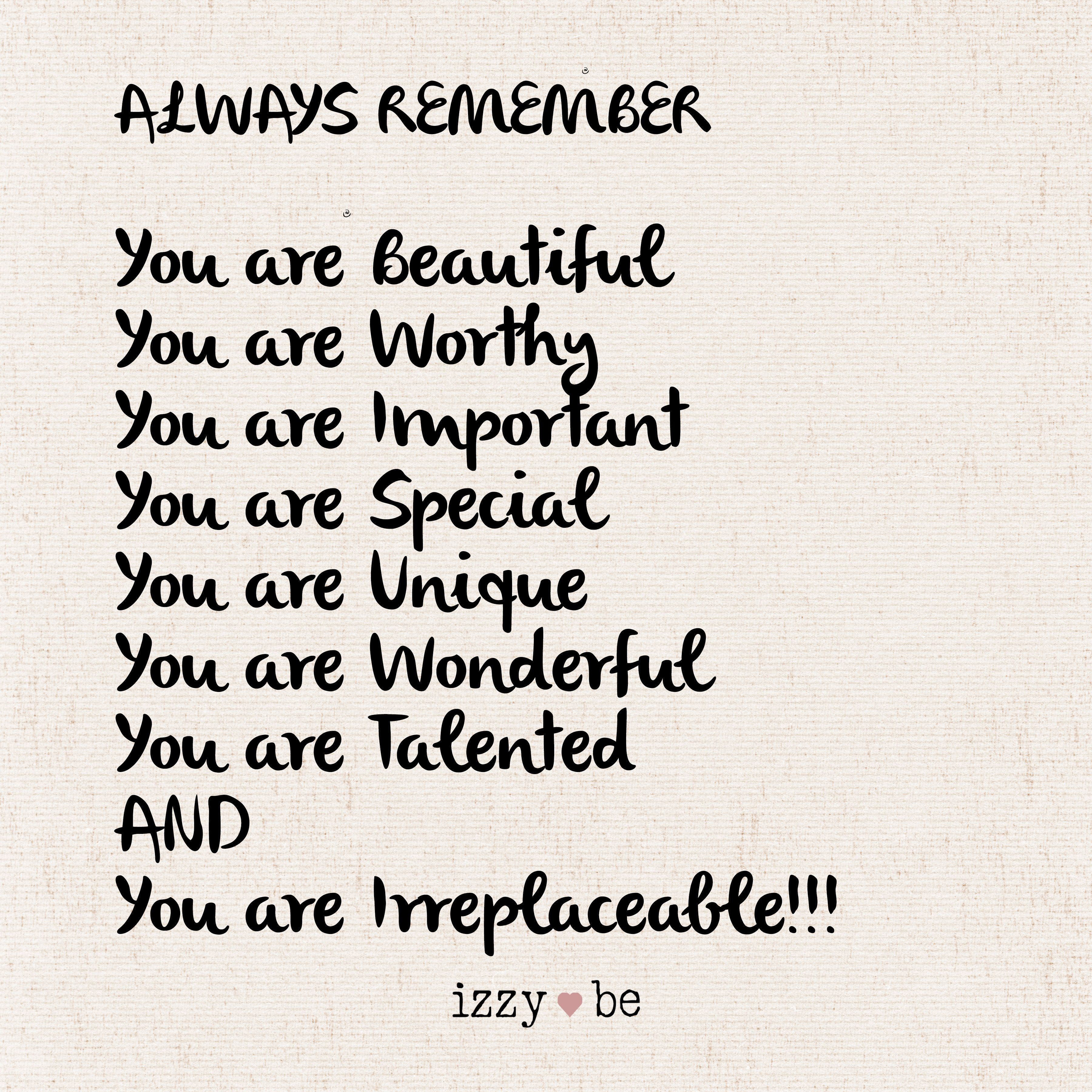 Always Remember You Are Beautiful You Are Worthy You Are Important You Are Special You Are Unique You Are Positive Quotes Motivational Quotes Daughter Quotes