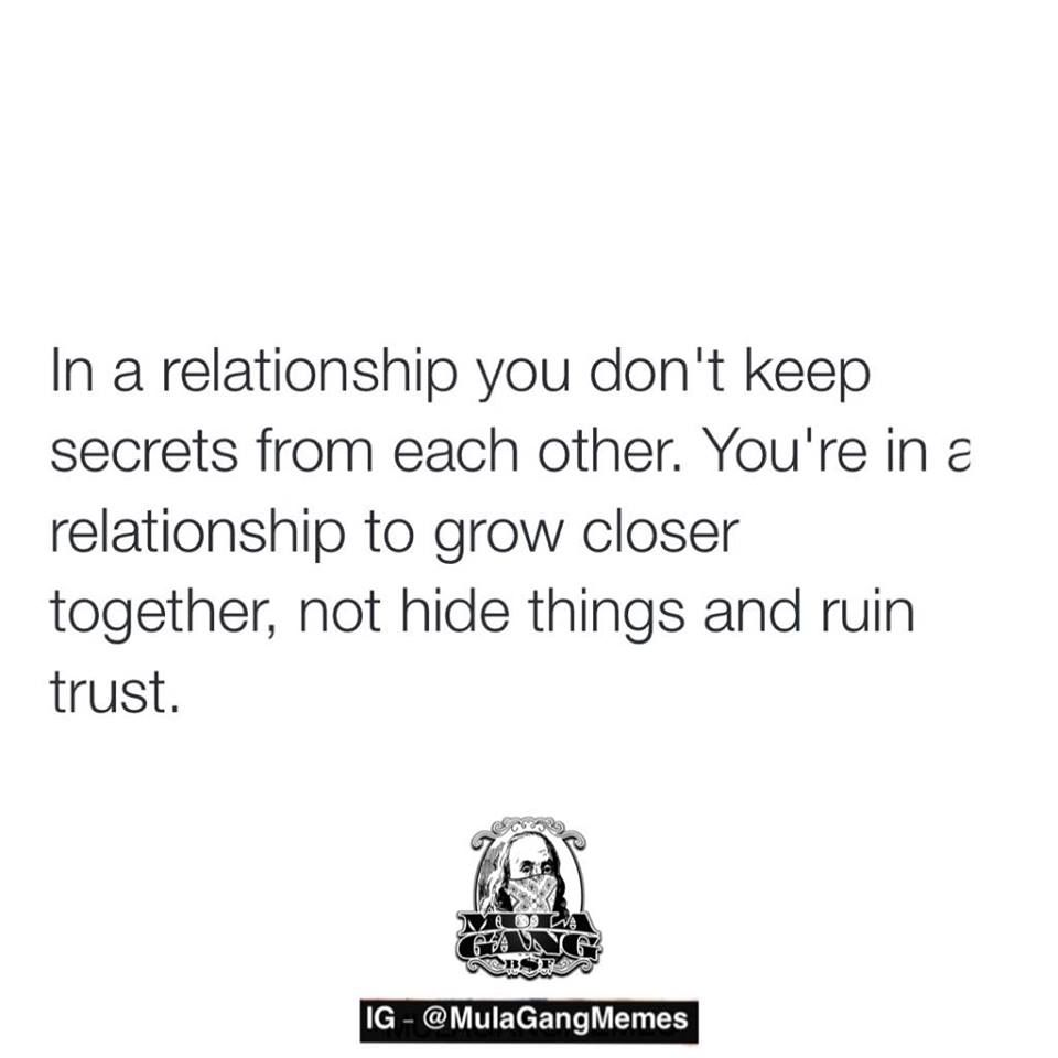 Youre In A Relationship To Grow Closer Not Hide Things And Ruin