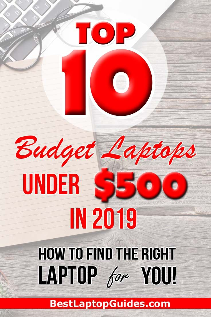 Top 10 Budget Laptops Under 500 in 2019.Choosing the
