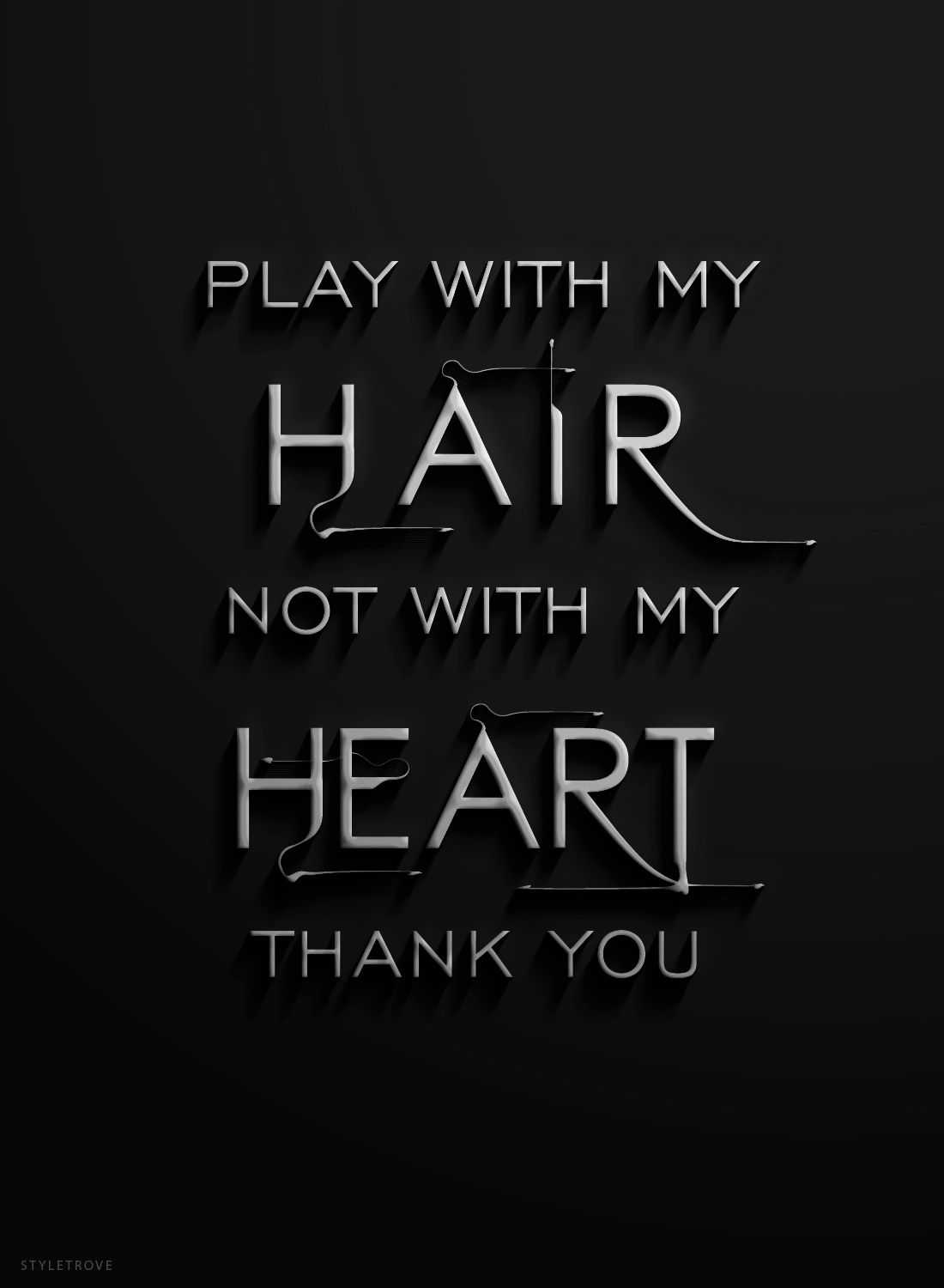 Play With My Hair Not My Heart Thank You Remember These Quotes