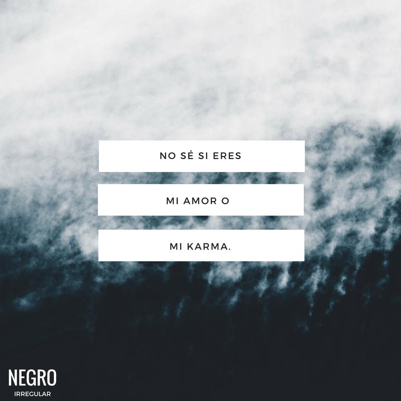 No Sé Si Eres Mi Amor O Mi Karma #NegroIrregular #frase