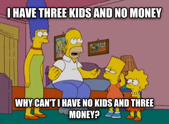 Image result for why can't I have 3 money and no kids