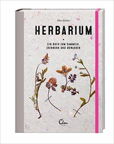 Das kleine Herbarium: Ein Buch zum Sammeln, Erinnern und Bewahren: Amazon.co.uk: Saskia de Valk, Maartje van den Noort: 9783959100403: Books