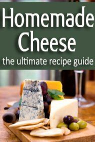 Homemade Cheese - The Ultimate Recipe Guide by Danielle Caples ebook deal