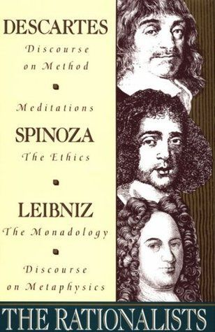 Baruch Spinoza: The Rationalists: Descartes: Discourse on Method & Meditations; Spinoza: Ethics; Leibni...