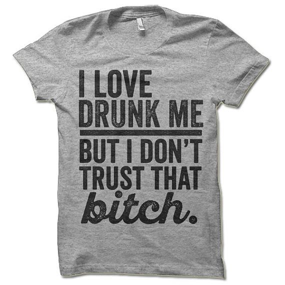 Funny Drinking Shirt. I Love Drunk Me but I Don't Trust | Etsy