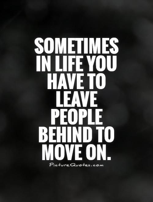 Sometimes In Life You Have To Leave People Behind To Move On Picture Quotes People Leaving Quotes Leaving Quotes Friends Leaving Quotes