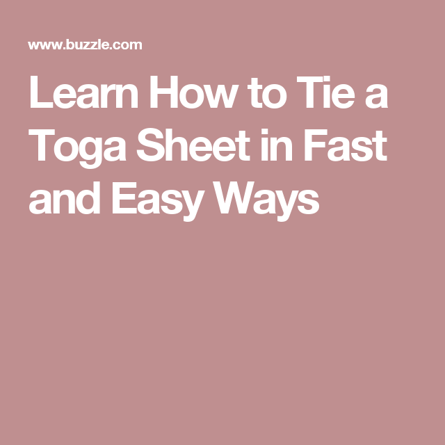 Learn How to Tie a Toga Sheet in Fast and Easy Ways | Corbatas
