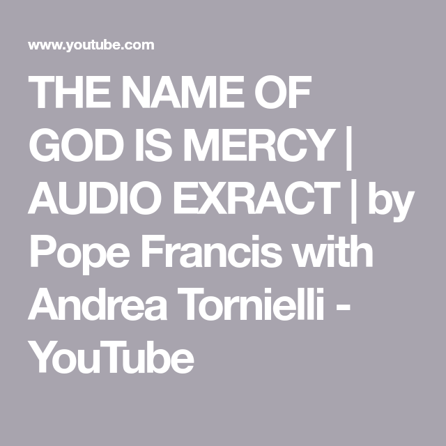 The Name Of God Is Mercy Audio Exract By Pope Francis With