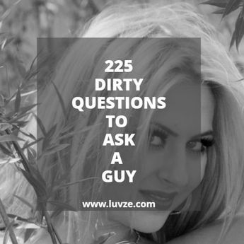Dirty Questions To Text A Guy