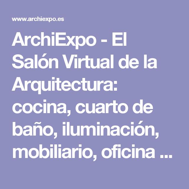 ArchiExpo - El Salón Virtual de la Arquitectura: cocina, cuarto de baño, iluminación, mobiliario, oficina ...