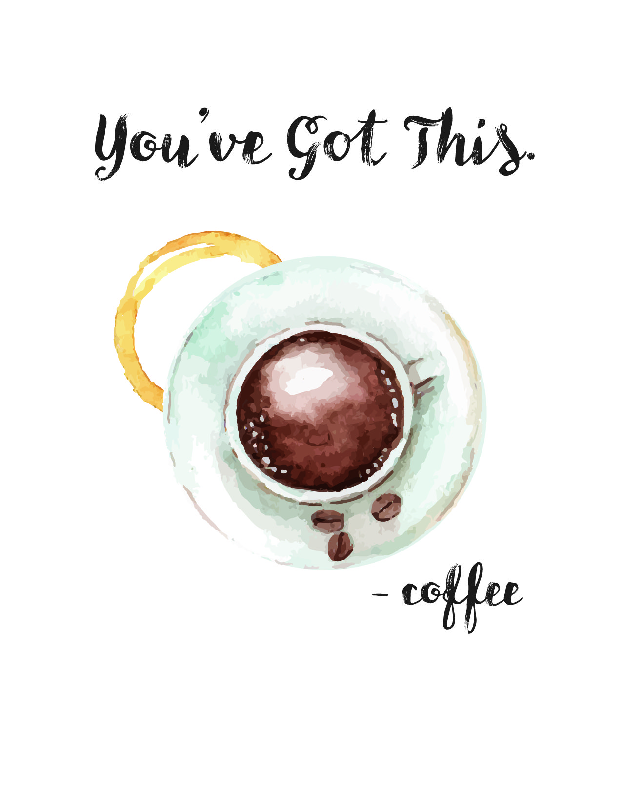 "Free Printable Coffee Posters! ""You've Got This - Coffee"" | Saynotsweetanne.com"