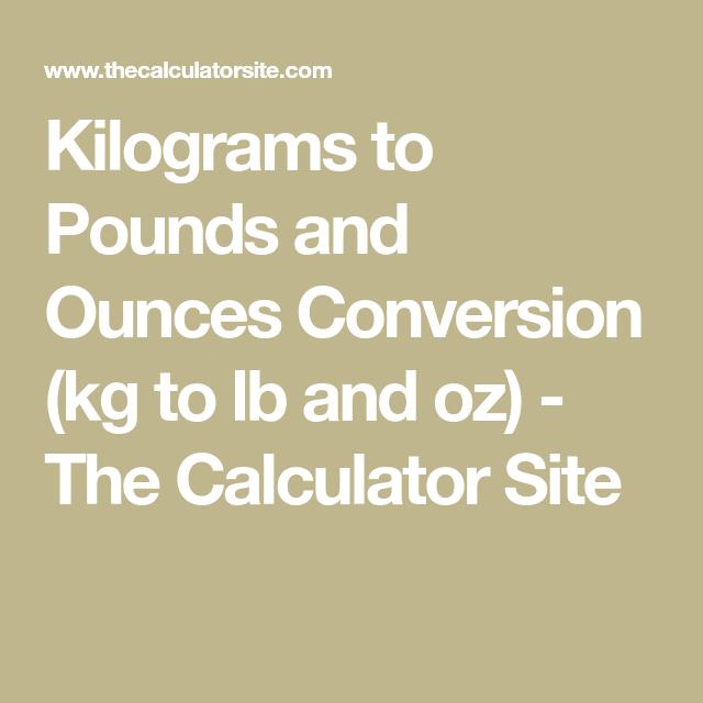 Kilograms To Pounds And Ounces Conversion Kg Lb Oz The Calculator Site