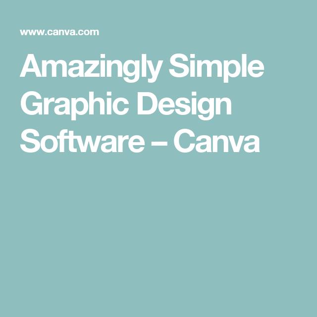 Amazingly Simple Graphic Design Software Canva Graphic Design Software