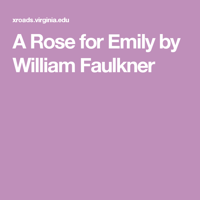 rose for emily short story analysis A rose for emily literary analysis essay sample author biography the author of the short story a rose for emily is william faulkner (born 1897) he came from a family from southern united states , growing up in oxford, mississippi.