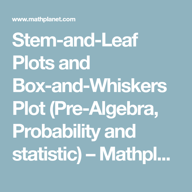 Stem-and-Leaf Plots and Box-and-Whiskers Plot (Pre-Algebra ...