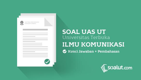Soal Ujian Ut Universitas Terbuka Ilmu Komunikasi Disertai Kunci Jawaban Lengkap Untuk Semua Semester Komunikasi Universitas Kunci