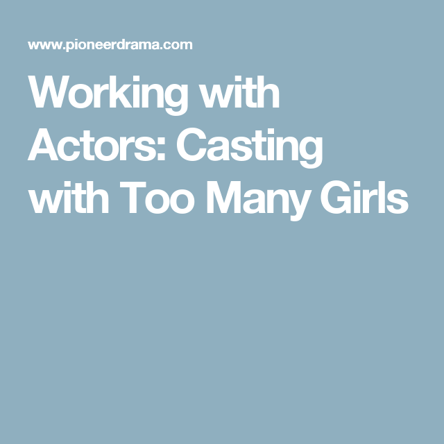 Working with Actors: Casting with Too Many Girls