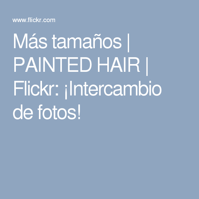Más tamaños | PAINTED HAIR | Flickr: ¡Intercambio de fotos!