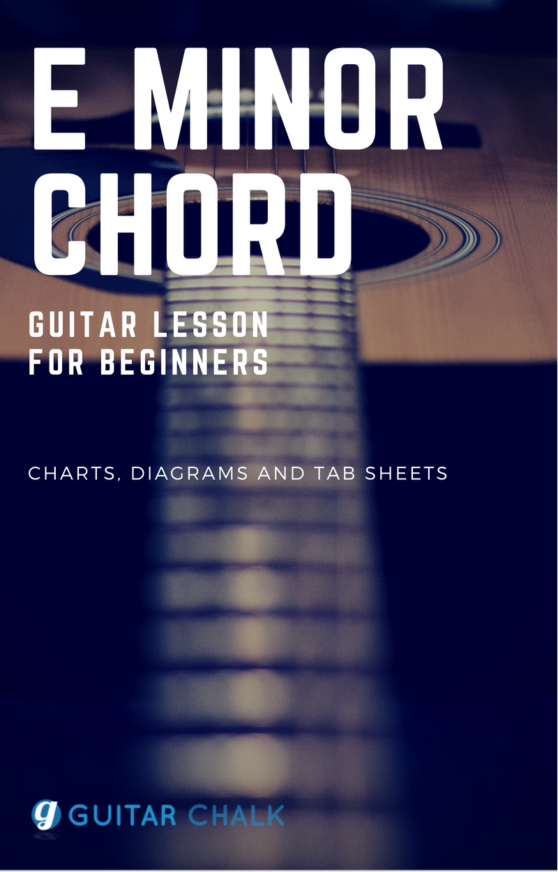A Guitar Lesson Focused On The E Minor Chord With Charts Diagrams