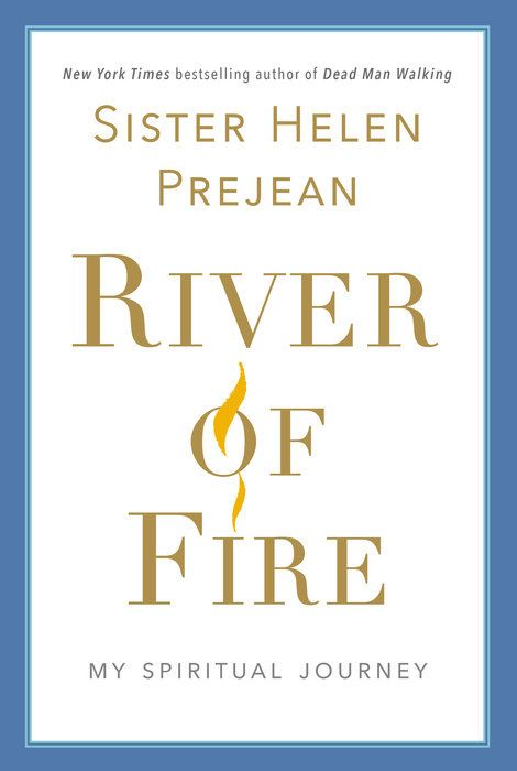 River of Fire by Helen Prejean 9781400067305   PenguinRandomHouse com Books is part of Dead man walking, Spiritual journey, Books to read, Fire book, Sister helen prejean, Got books - River of Fireis Sister Helen's story leading up to her acclaimed bookDead Man Walking—it is thoughtprovoking, informative, and inspiring  Read it and it will set your heart