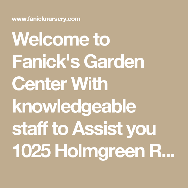 Welcome To Fanick S Garden Center With Knowledgeable Staff To Assist You 1025 Holmgreen Road San Antonio Tx 78220 Garden Center Garden Fruit Trees