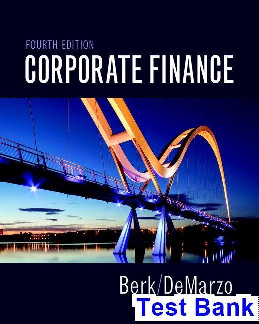 Corporate Finance 4th Edition Berk Test Bank | Test Bank